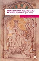 Women In Dark Age And Early Medieval Europe c.500-1200 (European Culture and Society Series)