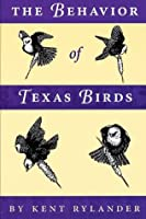 The Behavior of Texas Birds: A Field Companion (Corrie Herring Hooks Series)