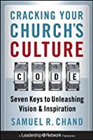 Cracking Your Church's Culture Code: Seven Keys to Unleashing Vision and Inspiration (Jossey-Bass Leadership Network Series)