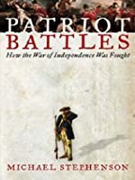 Patriot Battles: How the Revolutionary War was Fought