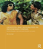 Genders and Sexualities in Indonesian Cinema: Constructing Gay, Lesbi and Waria Identities on Screen (Media, Culture and Social Change in Asia Series)