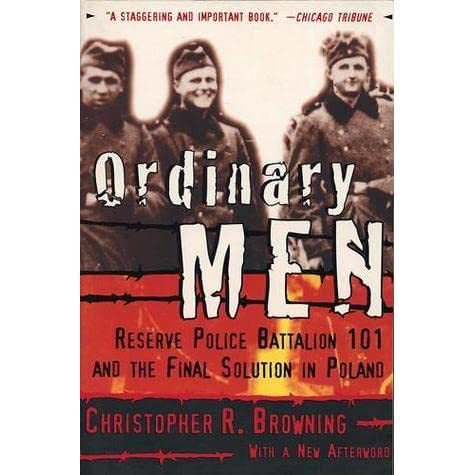 a review of christopher brownings book ordinary men Christopher r browning addresses some of the most heated controversies that   carolina at chapel hill and author of many books, including ordinary men, the   media & bookseller inquiries regarding review copies, events, and interviews.
