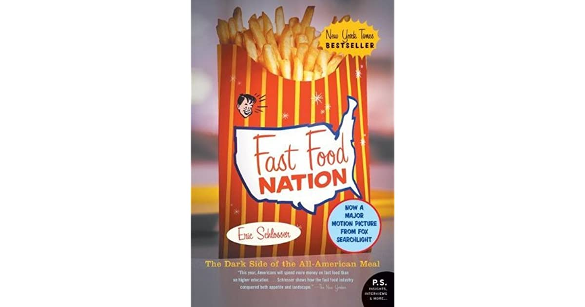essays of eric schlossers fast food nation An essay or paper on fast food nation by eric schlosser the fast food industry has been infused into the every nook and corner of american society over the last.