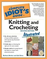 Complete Idiot's Guide to Knitting and Crocheting Illustrated