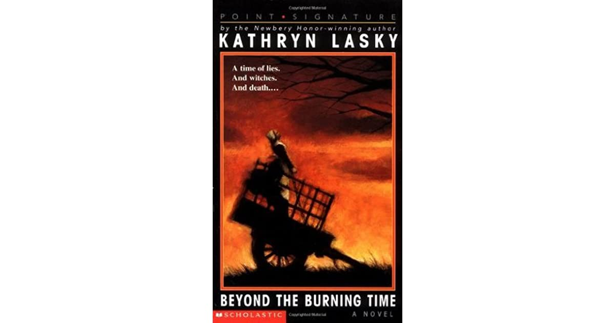 a review of kathryn laskys novel beyond the burning time An overview of the character mary in the novel beyond the burning time by kathryn lasky pages 1 words 586 view full essay more essays like this: beyond the burning time, kathryn lasky not sure what i'd do without @kibin - alfredo alvarez, student @ miami university exactly what i needed.