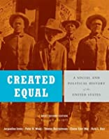 Created Equal: A Social and Political History of the United States, Volume 1: To 1877, Brief Edition