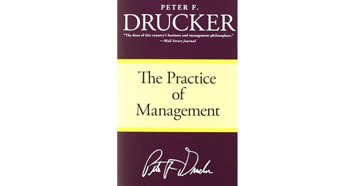 book review practice management peter f drucker Peter f drucker the dean of this country's business and management  philosophers  in the case of brief quotations embodied in critical articles and  reviews  this book presents innovation and entrepreneurship as a practice and.