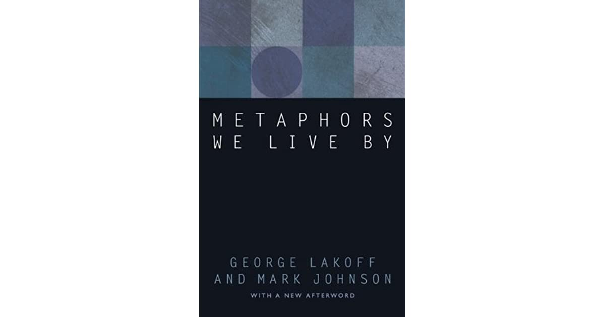 metaphors we live by The mind, metaphor and health terms of metaphors and then proceed to act on the basis of the metaphors we draw g and johnson m metaphors we live by.