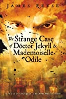 The Strange Case of Doctor Jekyll & Mademoiselle Odile (A Shadow Sisters Novel)