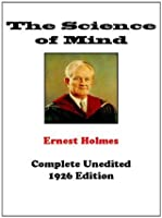 The Science of Mind - Complete Unedited Original Edition