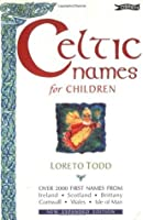 Celtic Names for Children: 2,000 First Names from Ireland, Scotland, Brittany, Cornwall, Wales, Isle of Man