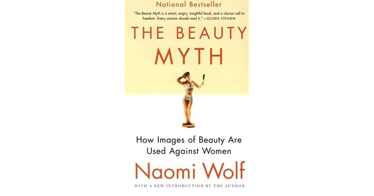 a book review of the beauty myth by naomi wolf Click to read more about the beauty myth: how images of beauty are used against women by naomi wolf librarything is a cataloging and social networking site for booklovers.