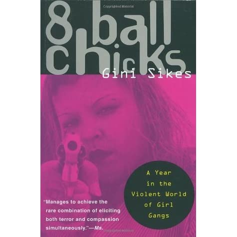 the book 8 ball chicks Description of the book 8 ball chicks: a year in the violent world of girl gangsters: dismissed by the police as mere adjuncts to or gofers for male gangs, girl gang members are in fact often as emotionally closed off and dangerous as their male counterparts.
