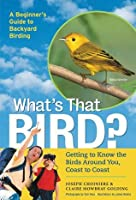 What's That Bird?: Getting to Know the Birds Around You, Coast to Coast