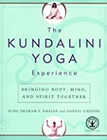 The Kundalini Yoga Experience: Bringing Body, Mind, and Spirit Together