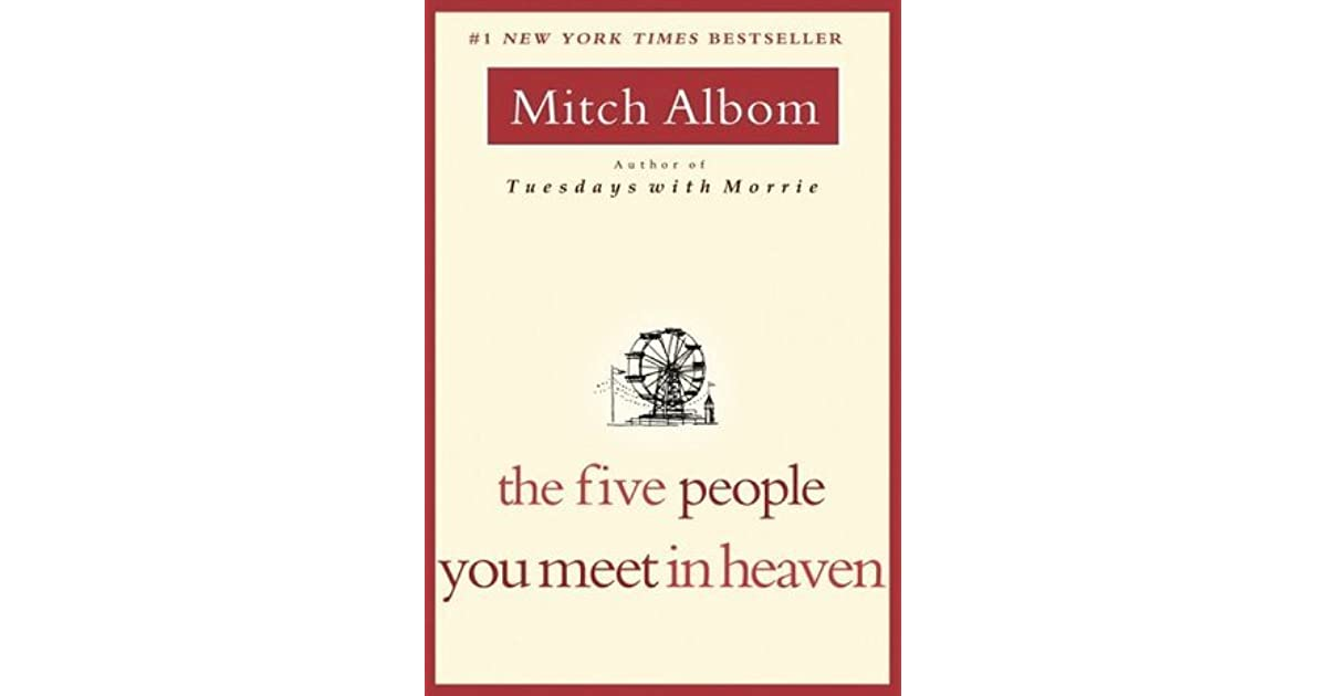 five people you meet in heaven by mitch albom essay Mitch albom talks about his uncle, the real life eddie, and why he felt the need to write the five people you meet in heaven as a personal tribute to eddie the lead character in the five people you meet in heaven is a grizzled war veteran named eddie, who dies on his 83rd birthday.