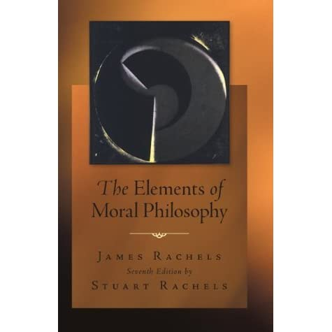 the elements of moral philosophy Available in: paperback the elements of moral philosophy by james rachels and stuart rachels is a best-selling text for undergraduate courses in.