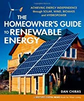 The Homeowner's Guide to Renewable Energy: Achieving Energy Independence through Solar, Wind, Biomass and Hydropower