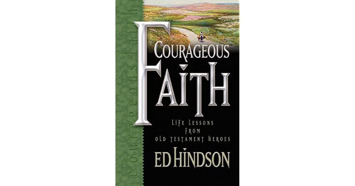 Courageous Faith : Life Lessons from Old Testament Heroes by Ed Hindson (2003, …