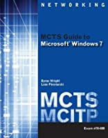 MCTS Guide to Microsoft Windows 7 (Exam # 70-680) (Networking (Course Technology))