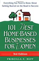 101 Best Home-Based Businesses for Women, 3rd Edition: Everything You Need to Know About Getting Started on the Road to Success (For Fun & Profit)