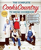 The Complete Cook's Country TV Show Cookbook: Every Recipe, Every Ingredient Testing, Every Equipment Rating From All 6 Seasons
