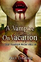 A Vampire on Vacation (The Vampire from Hell #3)