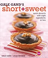 Gale Gand's Short + Sweet : Quick Desserts with Eight Ingredients or Less