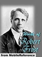 Works of Robert Frost (150+) Includes A Boy's Will, North of Boston, Mountain Interval & other poems (Mobi Collected Works)