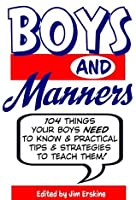 Boys and Manners: 104 Things Your Boys NEED to Know