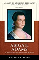 Abigail Adams: A Revolutionary American Woman (Library of American Biography)
