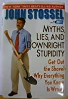 Myths, Lies, and Downright Stupidity: Get Out the Shovel--why Everything You Know Is Wrong (Edition
