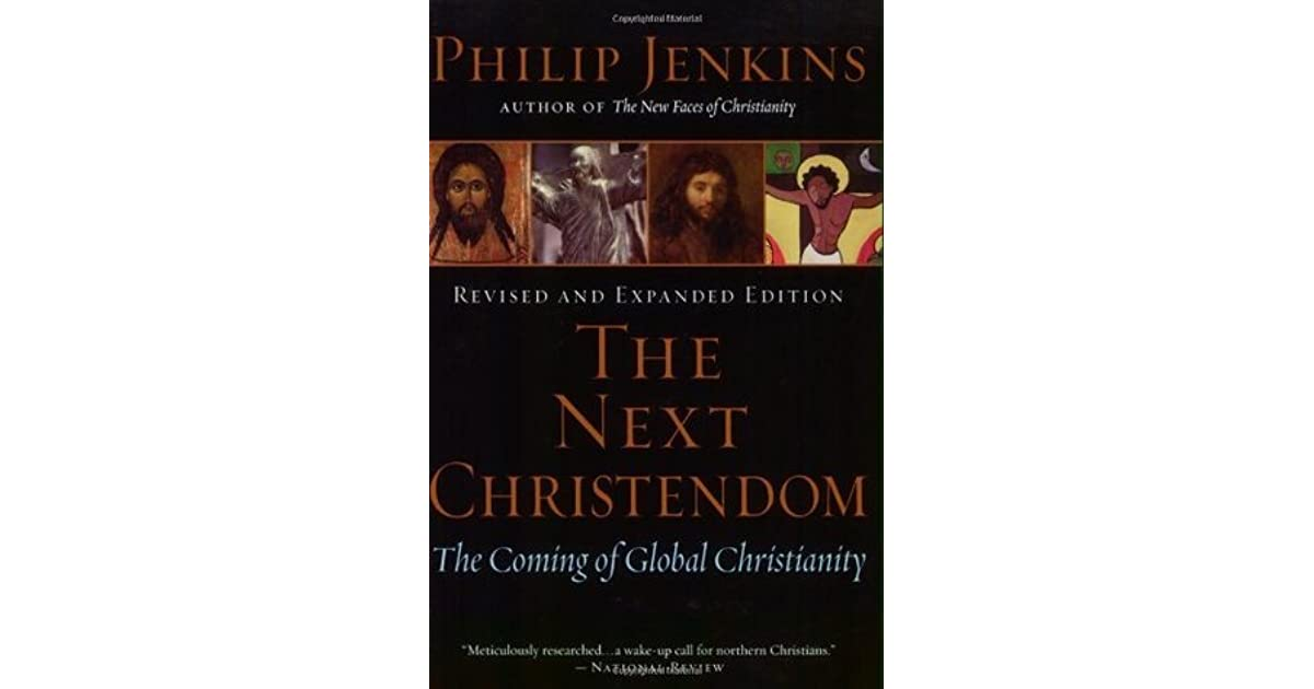the next christendom In this new and substantially expanded third edition of the the next christendom, philip jenkins continues to illuminate the remarkable expansion of christianity in.