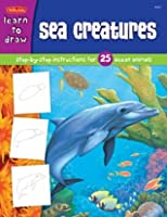 Learn to Draw Sea Creatures: Step-By-Step Instructions for 25 Ocean Animals