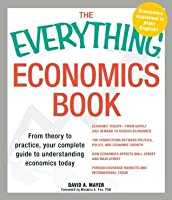 The Everything Economics Book: From theory to practice, your complete guide to understanding economics today (Everything®)