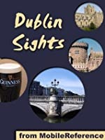 Dublin Sights 2012: a travel guide to the top 25 attractions in Dublin, Ireland (United Kingdom) (Mobi Sights)