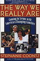 The Way We Really Are: Coming to Terms with America's Changing Families