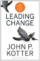 Leading Change [with a New Preface]