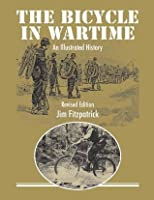 The Bicycle in Wartime: An Illustrated History (Second edition)