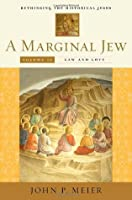 A Marginal Jew: Rethinking the Historical Jesus, Volume IV - Law and Love