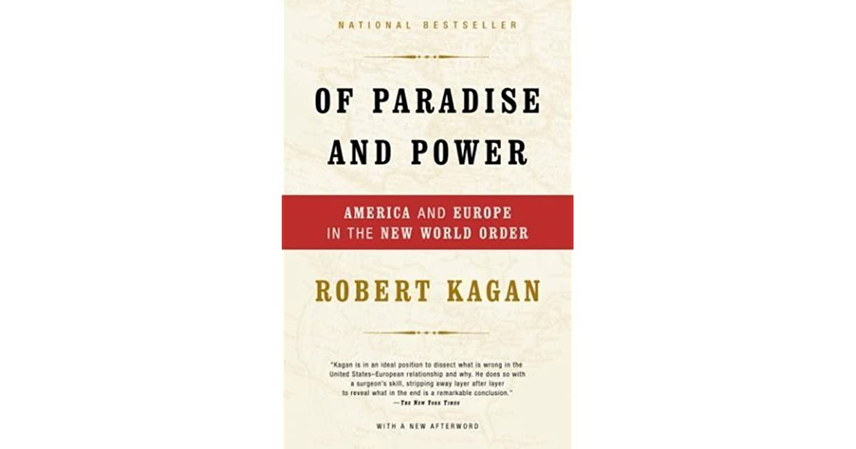 "power and weakness by robert kagan Robert kagan's essay on ""power and weakness"", first published in the june–july  2002 issue of policy review and now expanded into an entire book, has made."