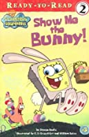 Show Me the Bunny! (Ready-To-Read Spongebob Squarepants - Level 2)