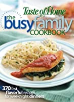 The Busy Family Cookbook: 370 Recipes for Weeknight Dinners