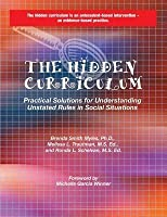 The Hidden Curriculum: Practical Solutions for Understanding Unstated Rules in Social Situations