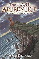 The Last Apprentice: Rise of the Huntress (The Last Apprentice / Wardstone Chronicles, #7)