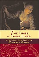 The Times of Their Lives: Life, Love, and Death in the Plymouth Colony