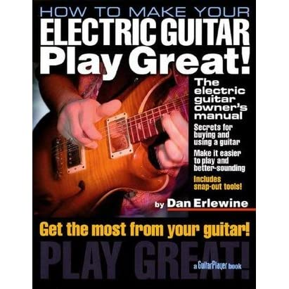 how to make your electric guitar play great the electric guitar owner 39 s manual by dan erlewine. Black Bedroom Furniture Sets. Home Design Ideas