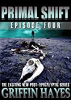 Primal Shift: Episode 4 (A Post-Apocalyptic Serial Thriller)