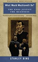What Would Machiavelli Do?: The Ends Justify the Meanness