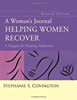 A Woman's Journal, Helping Women Recover: A Program for Treating Addiction